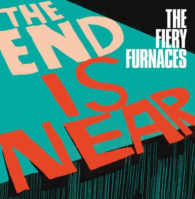 fiery-furnaces-the-end-is-near